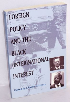 Foreign policy and the black (inter)national interest. Charles P. Henry, ed