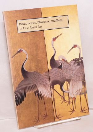 Birds, Beasts, Blossoms, and Bugs in East Asian Art. Brian A. Dursum