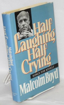 Half Laughing, Half Crying songs for myself. Malcolm Boyd