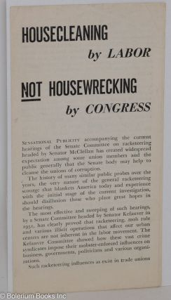Housecleaning by labor. not housewrecking by Congress. USA Communist Party, National Committee