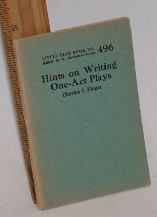 Hints on writing one-act plays. Charles J. Finger