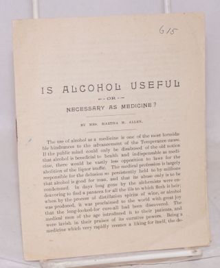 Is alcohol useful or necessary as medicine? Martha M. Allen