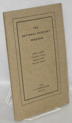 The National Recovery Program. James D. Magee, Willard E. Atkins, Emanuel Stein