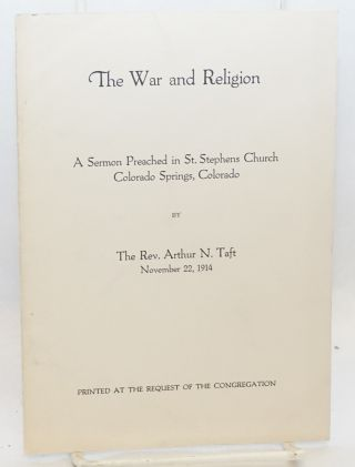The war and religion. A sermon preached in St. Stephens Church. Rev. Arthur Taft