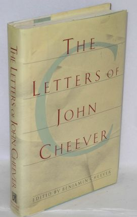 The letters of John Cheever. John Cheever, Benjamin Cheever