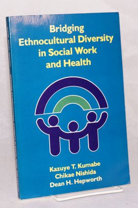 Bridging ethnocultural diversity in social work and health. Kazuye T. Kumabe, et. al