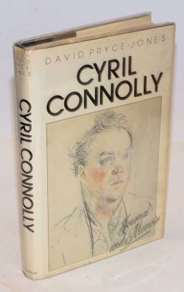 Cyril Connolly; journal and memoir. Cyril Connolly, Pryce-Jones David, and biographer