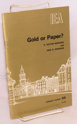 Gold or paper? An essay on governments' attempts to manage the post-war monetary system, and the...