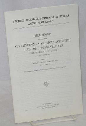 Hearings regarding Communist activities among farm groups. Hearings before the Committee on...
