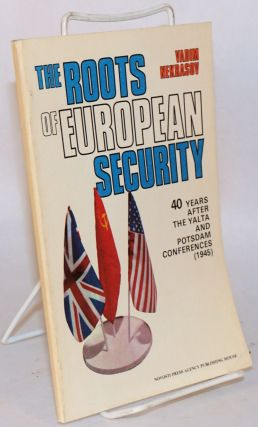 The roots of European security, 40 years after the Yalta and Potsdam conferences (1945)....