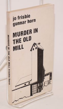 Murder in the Old Mill. Cover by Zenaide Luhr. Jo Frisbie, Gunnar Horn