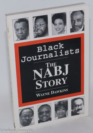 Black journalists; the NABJ story. Wayne Dawkins