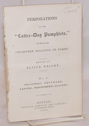 Perforations in the Latter-day pamphlets. No. I, Universal suffrage, capital punishment, slavery,...