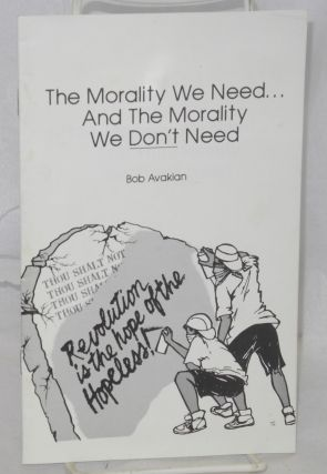 The morality we need... and the morality we don't need. Bob Avakian