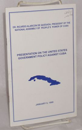 Presentation on the United States government policy against Cuba. Ricardo Alarcon de Quesada