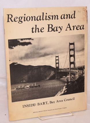 Regionalism and the Bay Area; Inside BART, Bay Area Council. Special issue of Pacific Research...