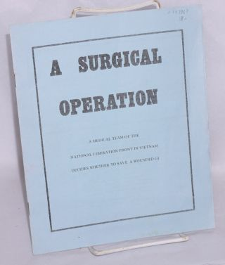 A surgical operation: a medical team of the National Liberation Front in Vietnam decides whether...