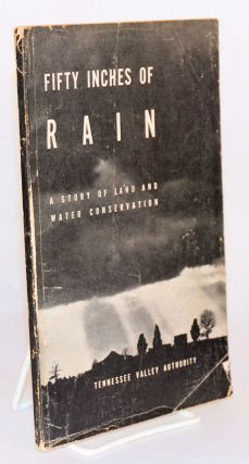 Fifty inches of rain. A story of land and water conservation. Tennessee Valley Authority