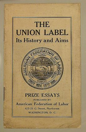 The union label, its history and aims: prize essays