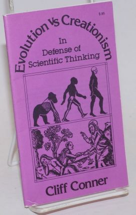 Evolution vs creationism. In defense of scientific thinking. Cliff Conner