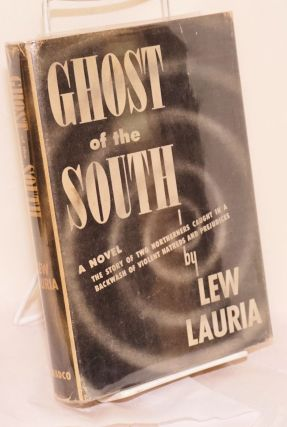 Ghost of the South. A Novel. The story of two northerners caught in a backwash of violent hatreds...