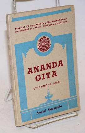 Ananda Gita [The song of bliss]. Essence of all yogas given in a most practical manner and...