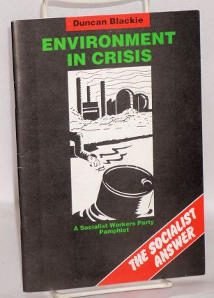 Environment in crisis; the socialist answer. Duncan Blackie