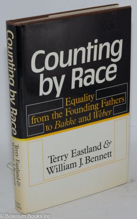 Counting by race; equality from the founding fathers to Bakke and Weber. Terry Eastland, William...