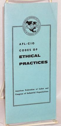 AFL-CIO codes of ethical practices. American Federation of Labor-Congress of Industrial...