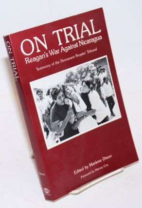 On trial ; Reagan's war against Nicaragua. Testimony of the Permanent Peoples' Tribunal. Foreword...