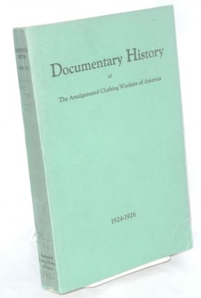 Documentary history of the Amalgamated Clothing Workers of America, 1924-1926 [cover title]....