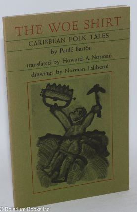 The woe shirt; Caribbean folk tales, translated by Howard A. Norman, drawings by Norman Laliberté. Paulé Bartón.
