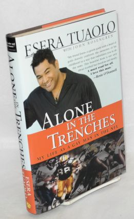 Alone in the trenches; my life as a gay man in the NFL. Esera Tuaolo, John Rosengren.