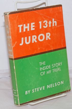The 13th juror; the inside story of my trial. Steve Nelson.