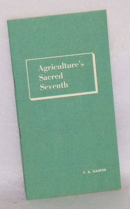 Agriculture's sacred seventh. F. A. Harper