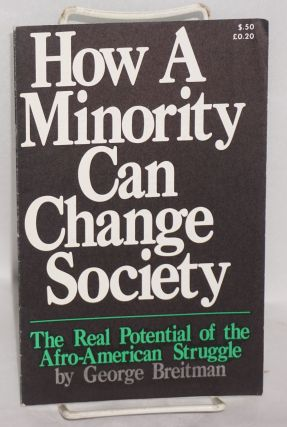 How a minority can change society; the real potential of the Afro-American struggle. George Breitman