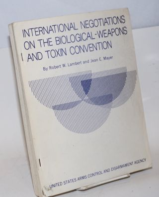 Interntional negotiations on the biological -weapons and toxin convention. Robert W. Lambert,...