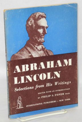 Abraham Lincoln, selections from his writings. Edited with an introduction by philip S. Foner....
