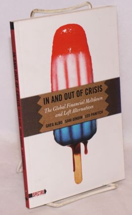 In and out of crisis; the global financial meltdown and left alternatives. Greg Albo, Leo Panitch...
