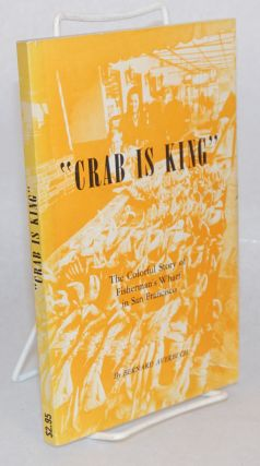 Crab is king; the colorful stories and the fascinating history of Fisherman's Wharf in San...