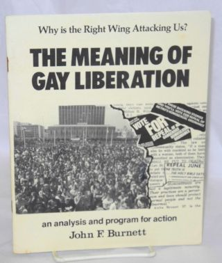 The Meaning of Gay Liberation: why is the right wing attacking us? An analysis and program for...