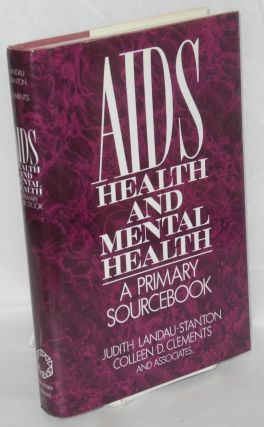 AIDS, health, and mental health; a primary sourcebook. Judith Landau-Stanton, et. al Colleen D....