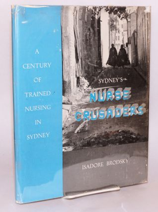 Sydney's nurse crusaders: a century of trained nursing in Sydney. Isadore Brodsky
