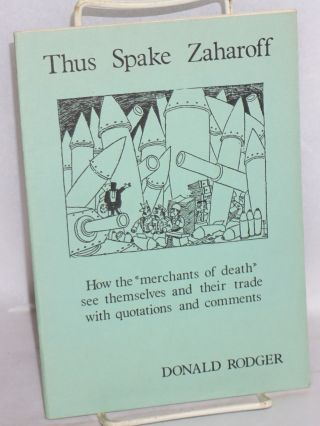 "Thus Spake Zaharoff - How the ""Merchants of Death"" see themselves and their trade with quotations..."