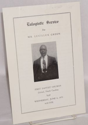 Eulogistic service for Mr. Lucillus Green; First Baptist Church, Oxford, North Carolina, Wednesday, June 6, 1973