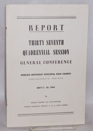 Report; thirty seventh quadrennial General Conference, Indianapolis, Indiana, May 6-20, 1964. by...