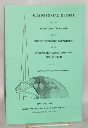 Quadrennial report; of the Secretary-Treasurer of the Church Extension Department of the African...