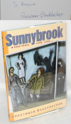 Sunnybrook; a true story with lies ... [signed]. Persimmon Blackbridge