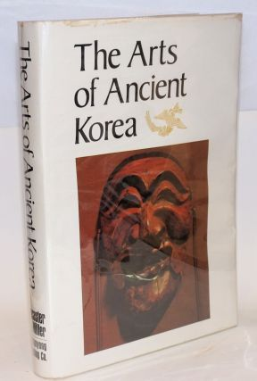 The Arts of Ancient Korea. Ministry of Culture Bureau of Cultural Property, Republic of Korea...