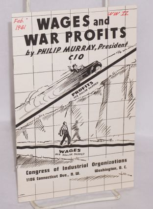 Wages and war profits. This pamphlet is the full text of a speech by President Philip Murray at...